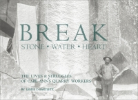 Leslie Bartlett's next book will be: Break Stone – Water – Heart: The Lives & Struggles of Cape Ann's Quarry Workers